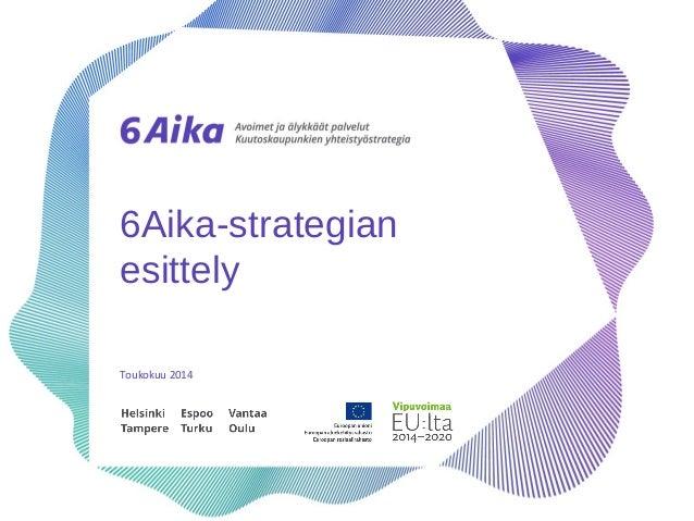 6Aika-strategian esittely Toukokuu 2014
