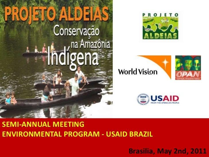 SEMI-ANNUAL MEETING<br />ENVIRONMENTAL PROGRAM - USAID BRAZIL <br />Brasilia, May 2nd, 2011<br />