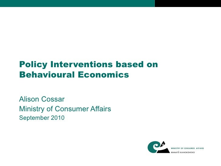 Policy Interventions based on Behavioural Economics Alison Cossar Ministry of Consumer Affairs September 2010