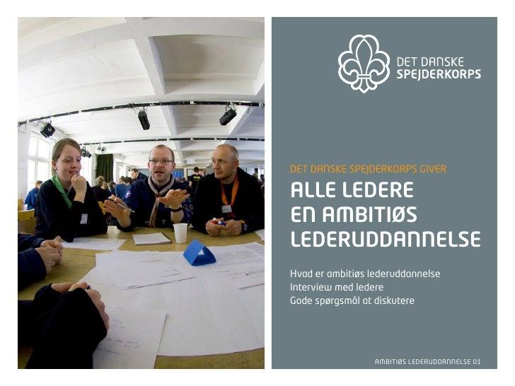 Det Danske spejDerkorps giver  alle ledere en ambitiøs lederuddannelse Hvad er ambitiøs lederuddannelse interview med lede...