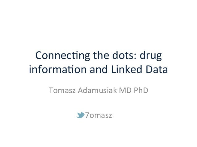 Connec&ng  the  dots:  drug  informa&on  and  Linked  Data  Tomasz  Adamusiak  MD  PhD  7omasz