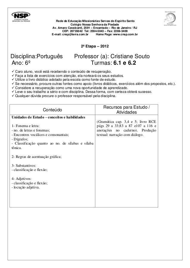 Rede de Educação Missionárias Servas do Espírito Santo Colégio Nossa Senhora da Piedade Av. Amaro Cavalcanti, 2591 – Encan...