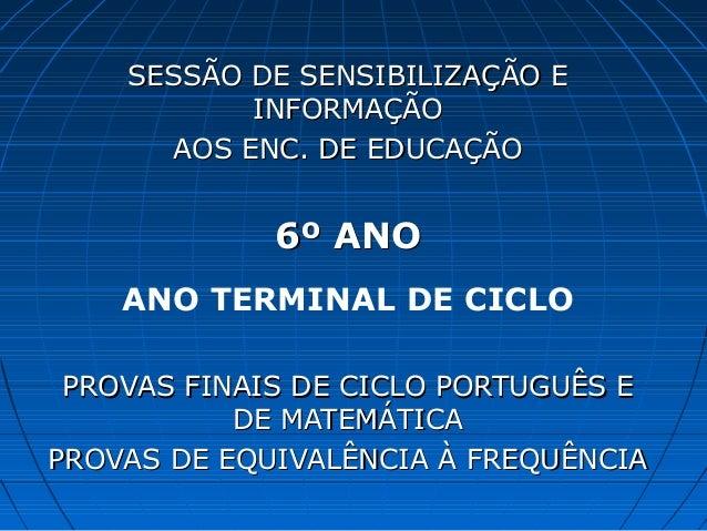 SESSÃO DE SENSIBILIZAÇÃO ESESSÃO DE SENSIBILIZAÇÃO E INFORMAÇÃOINFORMAÇÃO AOS ENC. DE EDUCAÇÃOAOS ENC. DE EDUCAÇÃO 6º ANO6...
