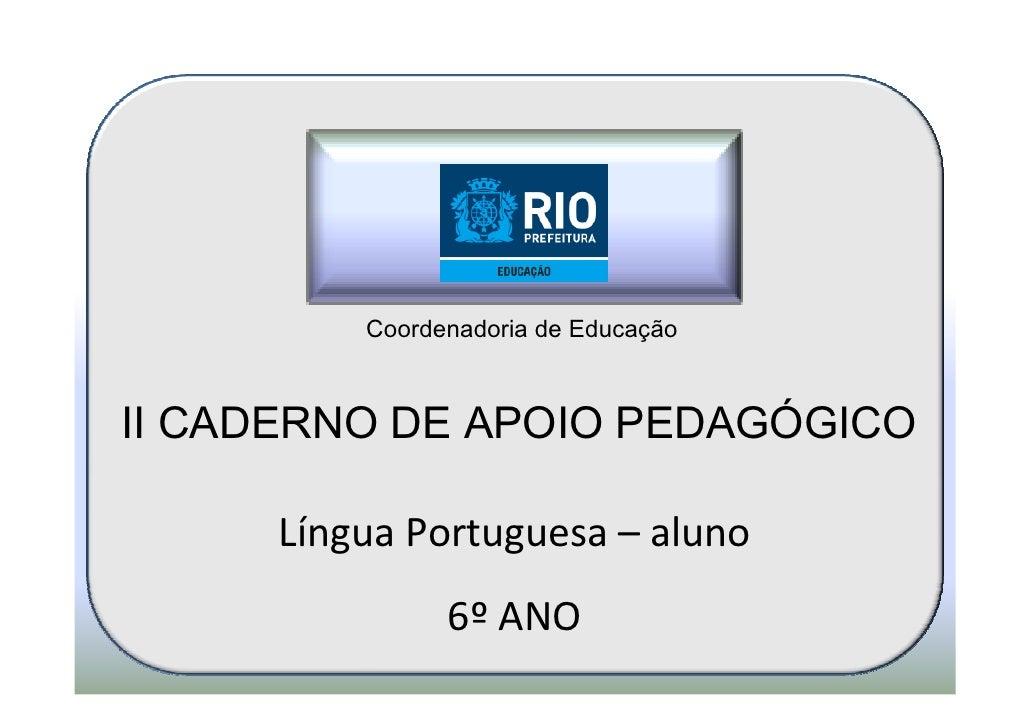Coordenadoria de EducaçãoII CADERNO DE APOIO PEDAGÓGICO     Língua Portuguesa – aluno               6º ANO