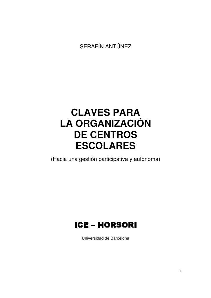 SERAFÍN ANTÚNEZ     CLAVES PARA   LA ORGANIZACIÓN     DE CENTROS      ESCOLARES(Hacia una gestión participativa y autónoma...