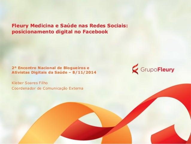 Fleury Medicina e Saúde nas Redes Sociais: posicionamento digital no Facebook 2º Encontro Nacional de Blogueiros e Ativist...