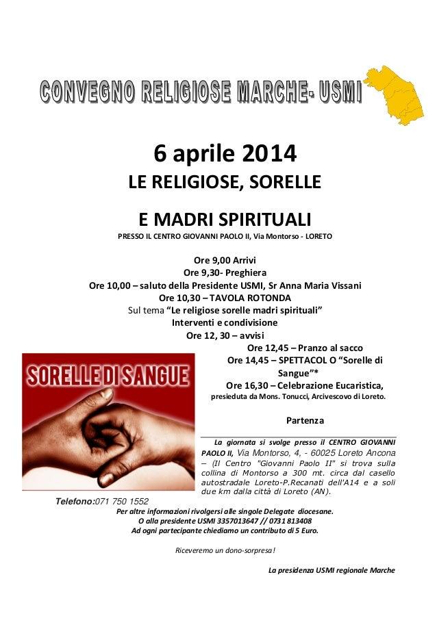 6 aprile 2014 LE RELIGIOSE, SORELLE E MADRI SPIRITUALI PRESSO IL CENTRO GIOVANNI PAOLO II, Via Montorso - LORETO Ore 9,00 ...
