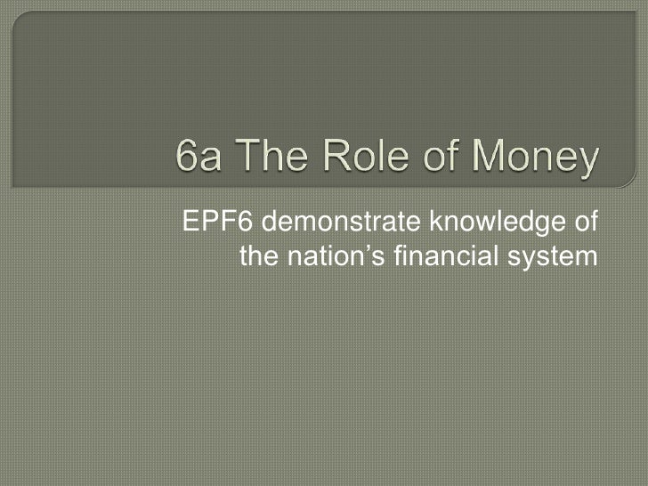 EPF6 demonstrate knowledge of   the nation's financial system