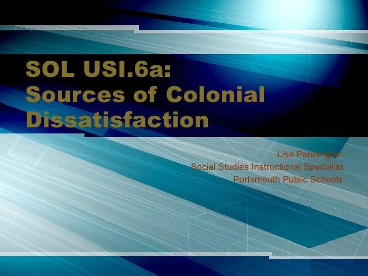 SOL USI.6a: Sources of Colonial Dissatisfaction Lisa Pennington Social Studies Instructional Specialist Portsmouth Public ...