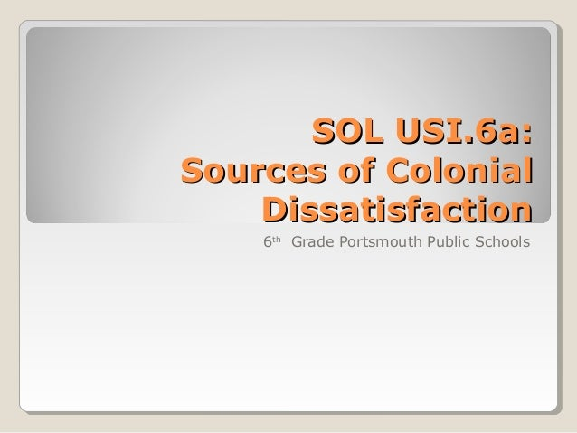 SOL USI.6a: Sources of Colonial Dissatisfaction 6th Grade Portsmouth Public Schools