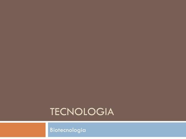 TECNOLOGIABiotecnologia
