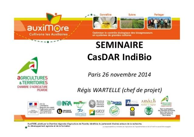 SEMINAIRE  CasDAR IndiBio  Paris 26 novembre 2014  Régis WARTELLE (chef de projet)