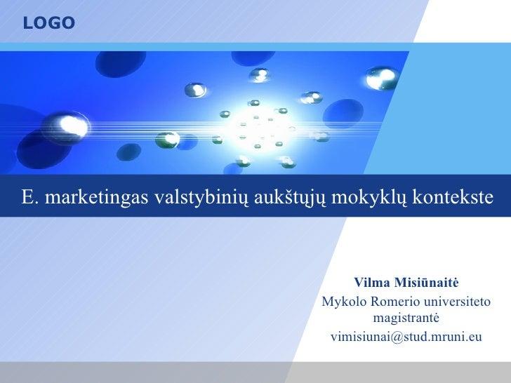 E. marketingas valstybinių aukštųjų mokyklų kontekste Vilma Misiūnaitė Mykolo Romerio universiteto magistrantė [email_addr...