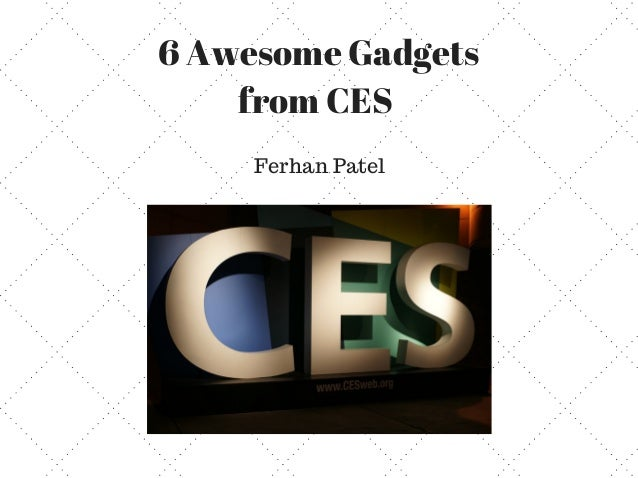 6 Awesome Gadgets from CES Ferhan Patel