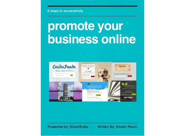6 steps to successfully  promote your business online  Presented by: KickoffLabs! !  Written By: Kinetic Pencil