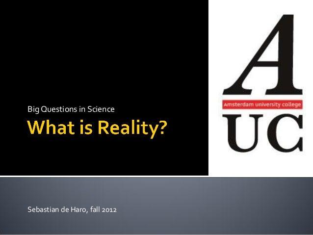 Big Questions in ScienceSebastian de Haro, fall 2012