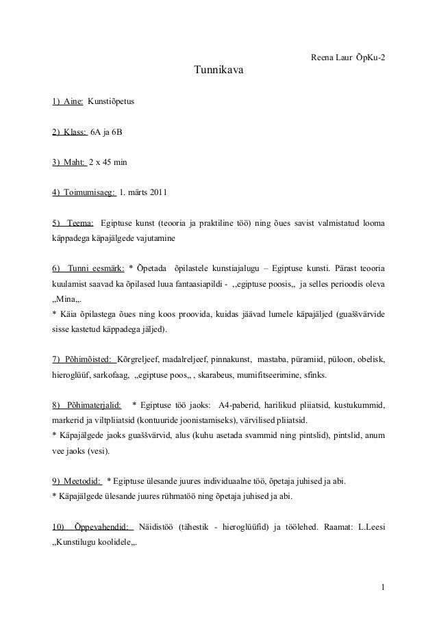 Reena Laur ÕpKu-2 Tunnikava 1) Aine: Kunstiõpetus 2) Klass: 6A ja 6B 3) Maht: 2 x 45 min 4) Toimumisaeg: 1. märts 2011 5) ...