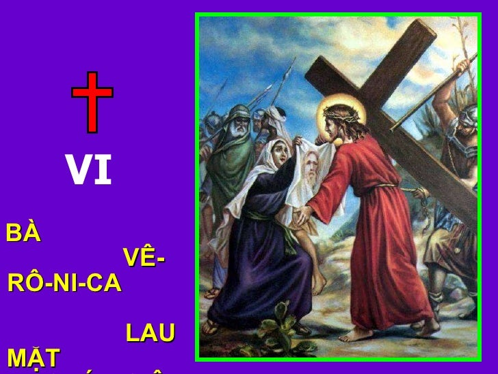 BÀ  VÊ-RÔ-NI-CA  LAU MẶT  CHÚA GIÊ-SU VI