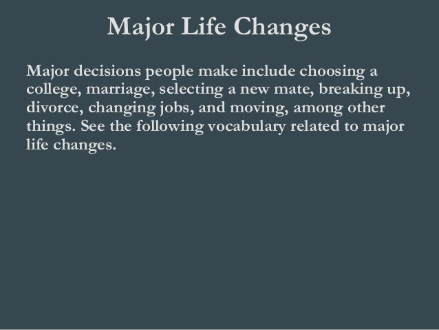 major change in your life Qualifying life event: a major event that affects your health insurance needs and qualifies you to make changes to or  when you can change your health plan or.