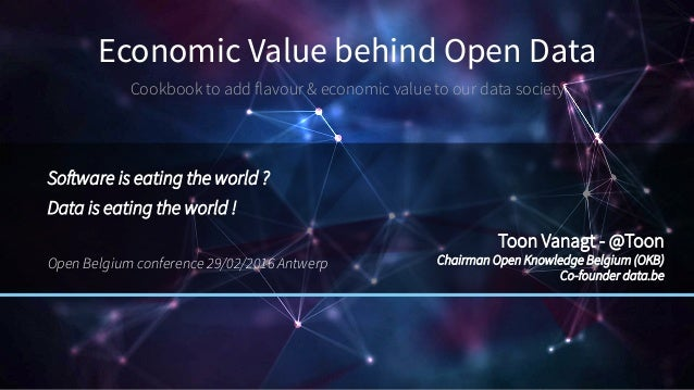Economic Value behind Open Data Cookbook to add flavour & economic value to our data society Software is eating the world ...