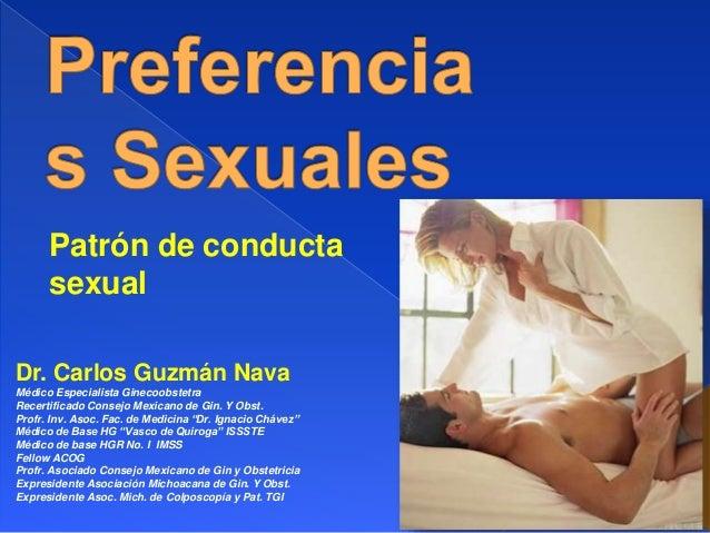 Patrón de conducta sexual Dr. Carlos Guzmán Nava Médico Especialista Ginecoobstetra Recertificado Consejo Mexicano de Gin....