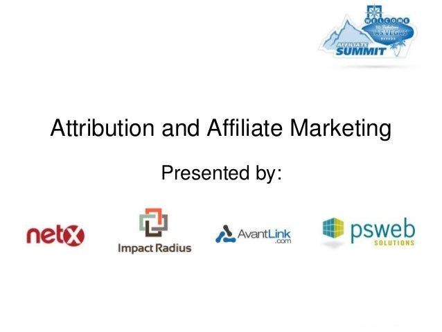 Attribution and Affiliate Marketing           Presented by: