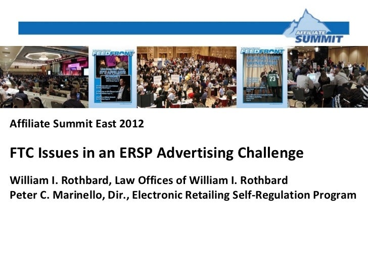 Affiliate Summit East 2012FTC Issues in an ERSP Advertising ChallengeWilliam I. Rothbard, Law Offices of William I. Rothba...
