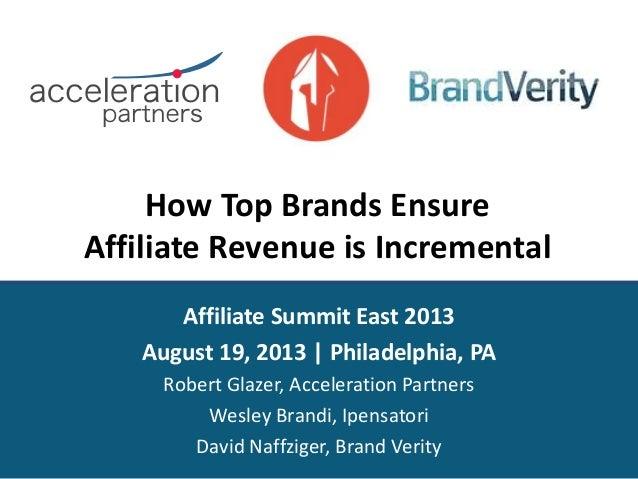 How Top Brands Ensure Affiliate Revenue is Incremental Affiliate Summit East 2013 August 19, 2013 | Philadelphia, PA Rober...