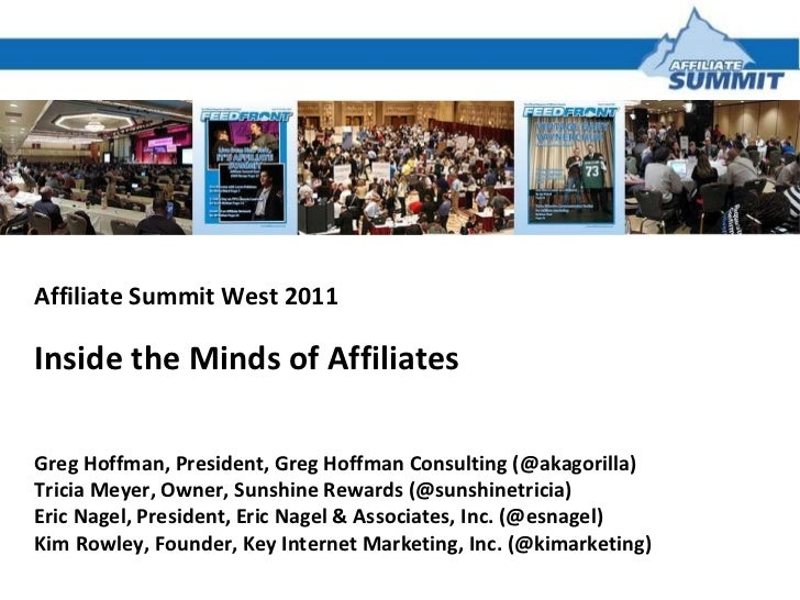 Affiliate Summit West 2011 Inside the Minds of Affiliates Greg Hoffman, President, Greg Hoffman Consulting (@akagorilla) T...