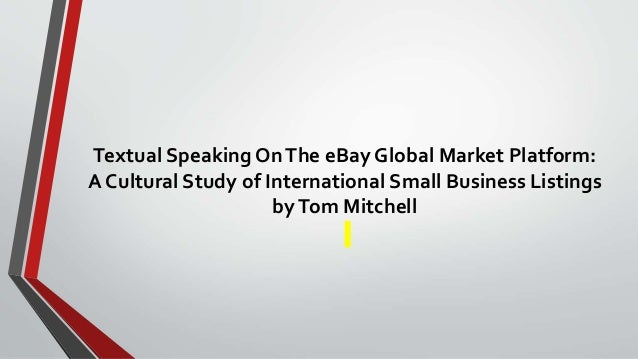 Textual Speaking OnThe eBay Global Market Platform: A Cultural Study of International Small Business Listings byTom Mitche...