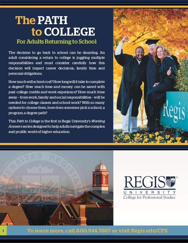 1 To learn more, call 800.944.7667 or visit Regis.edu/CPS The decision to go back to school can be daunting. An adult cons...