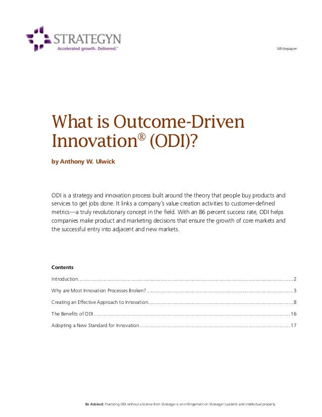 WhatisOutcome-Driven Innovation® (ODI)? by Anthony W. Ulwick ODI is a strategy and innovation process built around the the...