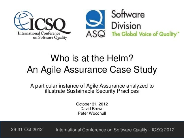 Who is at the Helm? An Agile Assurance Case Study A particular instance of Agile Assurance analyzed to illustrate Sustaina...