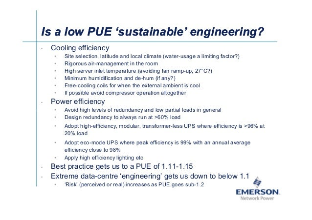 Is a low PUE 'sustainable' engineering?Is a low PUE 'sustainable' engineering? • Cooling efficiency • Site selection, lati...