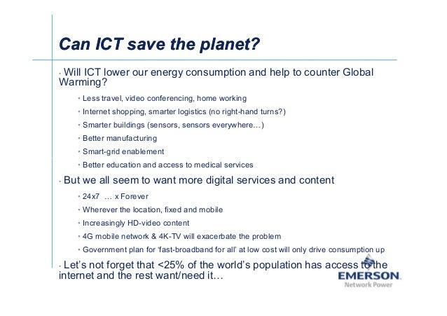 짰Ў Can ICT save the planet?Can ICT save the planet? • Will ICT lower our energy consumption and help to counter Global War...