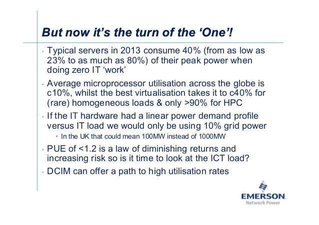 ʀͬ But now it's the turn of the 'One'!But now it's the turn of the 'One'! • Typical servers in 2013 consume 40% (from as l...
