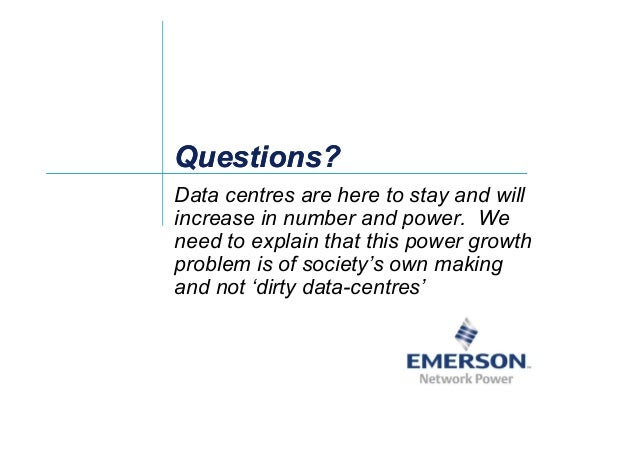ʀͬ Questions?Questions? Data centres are here to stay and will increase in number and power. Weincrease in number and powe...