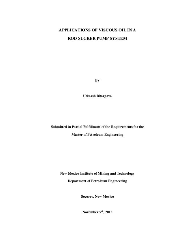 APPLICATIONS OF VISCOUS OIL IN A ROD SUCKER PUMP SYSTEM By Utkarsh Bhargava Submitted in Partial Fulfillment of the Requir...