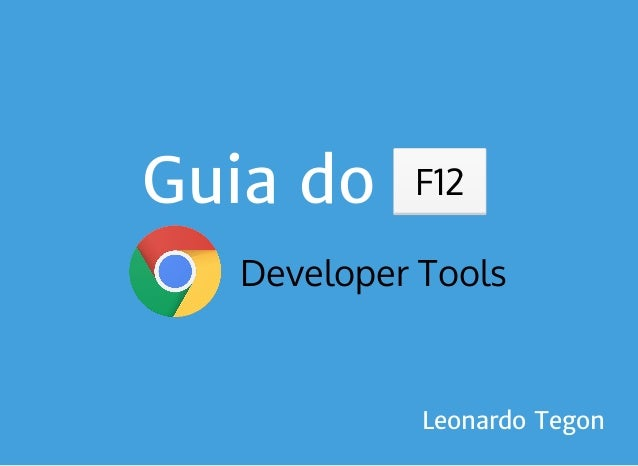 Guia do f12 Developer Tools F12 Leonardo Tegon