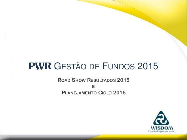 1 ROAD SHOW RESULTADOS 2015 E PLANEJAMENTO CICLO 2016 GESTÃO DE FUNDOS 2015