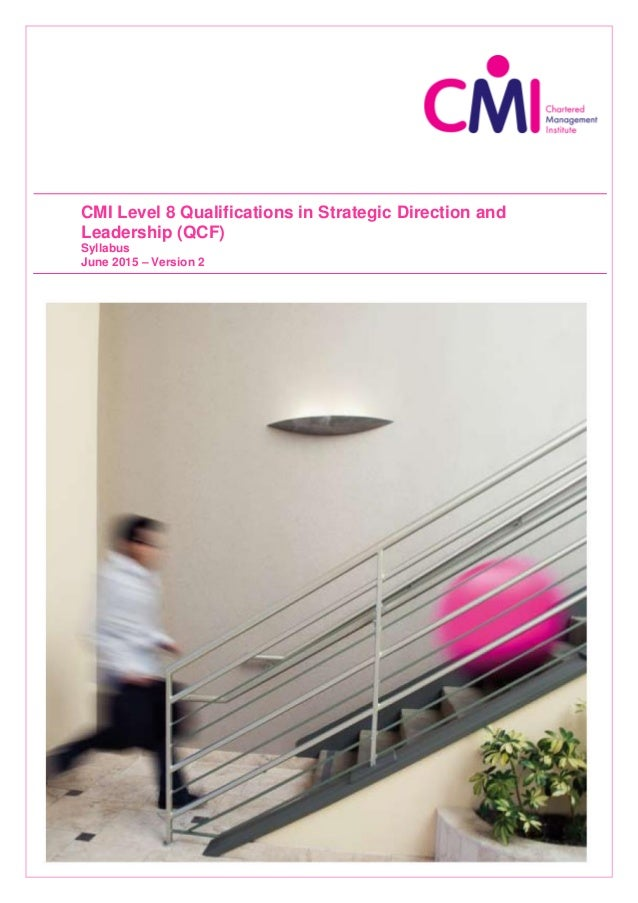 Version 1 Page 1 of 50 CMI Level 8 Qualifications in Strategic Direction and Leadership (QCF) Syllabus June 2015 – Version...