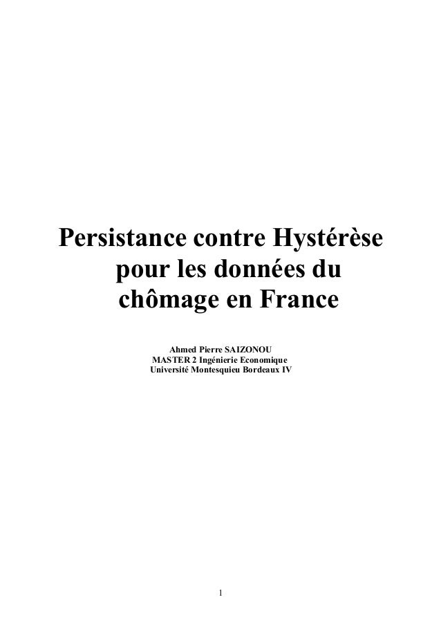 Persistance contre Hystérèse pour les données du chômage en France Ahmed Pierre SAIZONOU MASTER 2 Ingénierie Economique Un...
