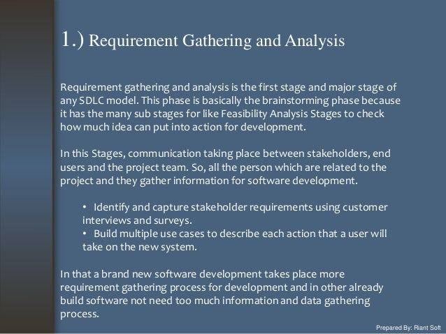 Prepared By: Riant Soft Requirement gathering and analysis is the first stage and major stage of any SDLC model. This phas...
