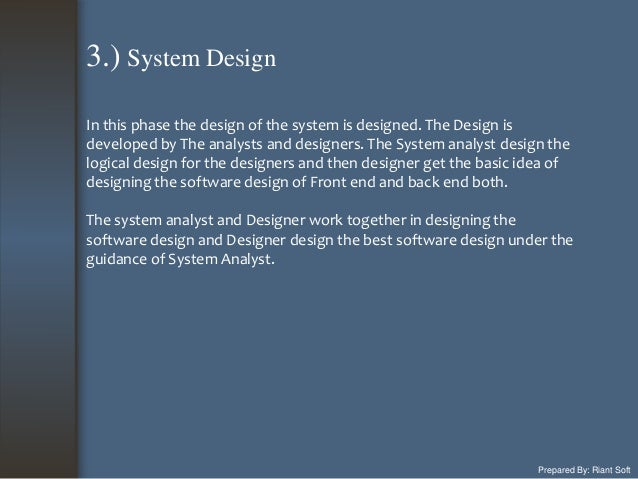 Prepared By: Riant Soft In this phase the design of the system is designed. The Design is developed by The analysts and de...