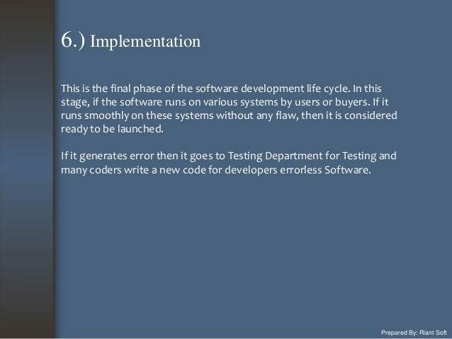 Prepared By: Riant Soft This is the final phase of the software development life cycle. In this stage, if the software run...