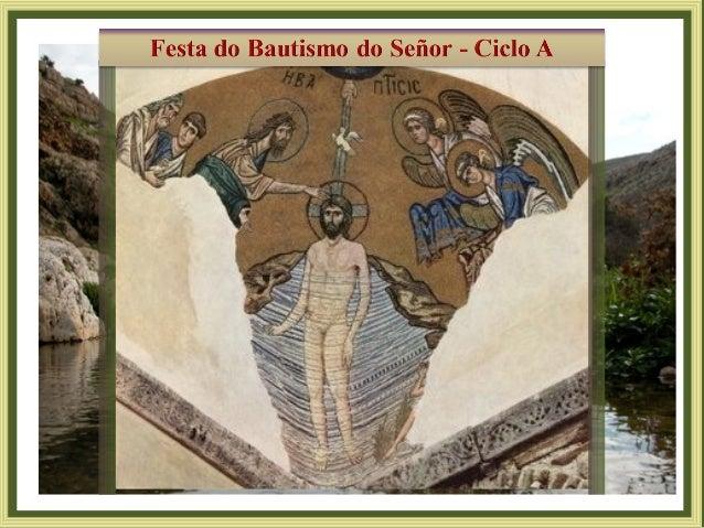 Bautizado Xesús, saíu da auga; Abriuse o ceo e viu o Espírito de Deus que baixaba como unha pomba e se pousaba sobre el. E...