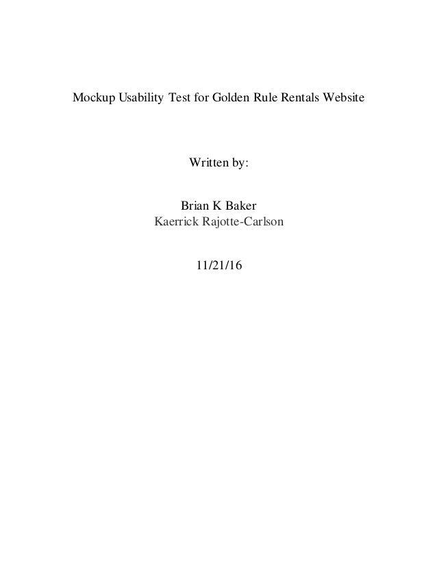 Mockup Usability Test for Golden Rule Rentals Website Written by: Brian K Baker Kaerrick Rajotte-Carlson 11/21/16