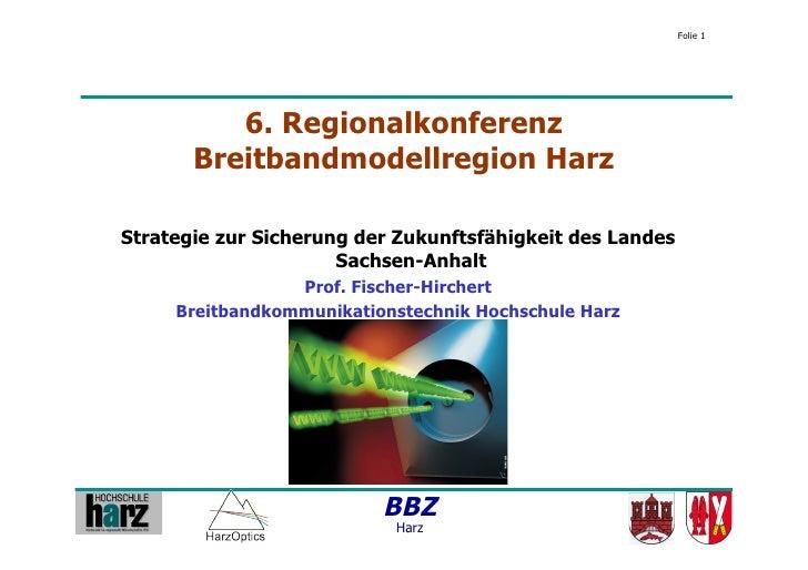 Folie 1               6. Regionalkonferenz        Breitbandmodellregion Harz  Strategie zur Sicherung der Zukunftsfähigkei...