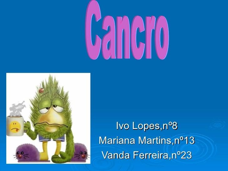 Ivo Lopes,nº8 Mariana Martins,nº13 Vanda Ferreira,nº23 Cancro