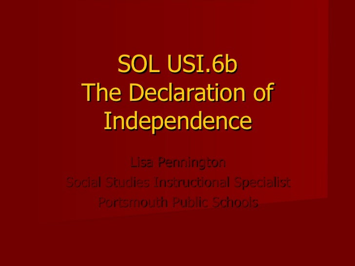 SOL USI.6b The Declaration of Independence Lisa Pennington Social Studies Instructional Specialist Portsmouth Public Schools